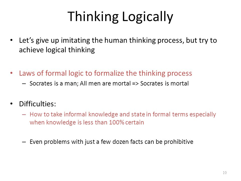 Thinking Logically Let's give up imitating the human thinking process, but try to achieve logical thinking.