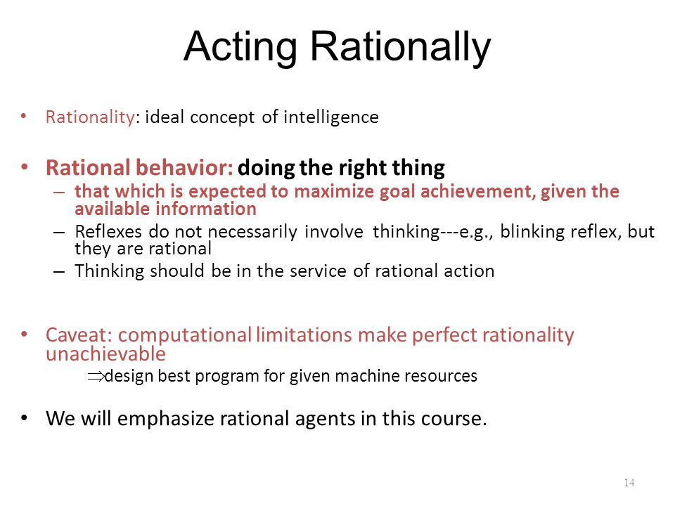 Acting Rationally Rational behavior: doing the right thing