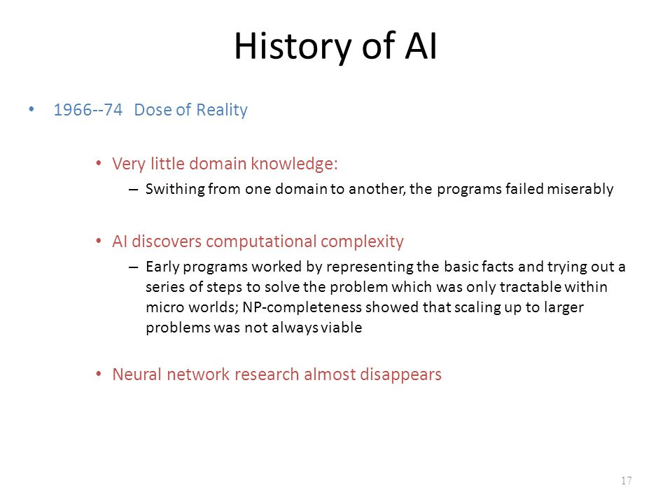 History of AI 1966--74 Dose of Reality Very little domain knowledge: