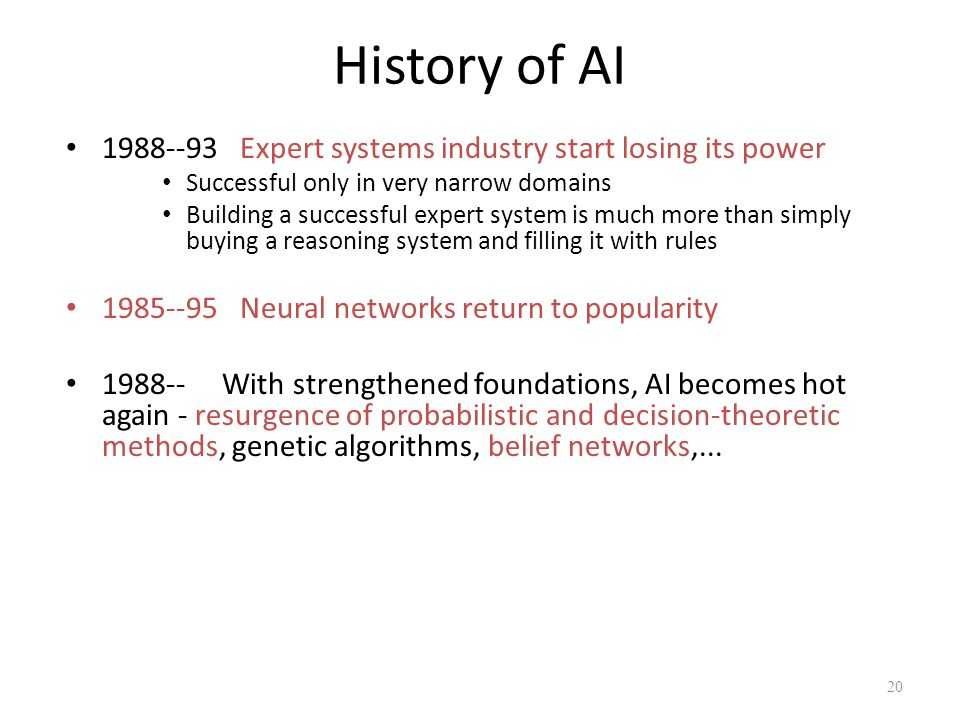 History of AI 1988--93 Expert systems industry start losing its power