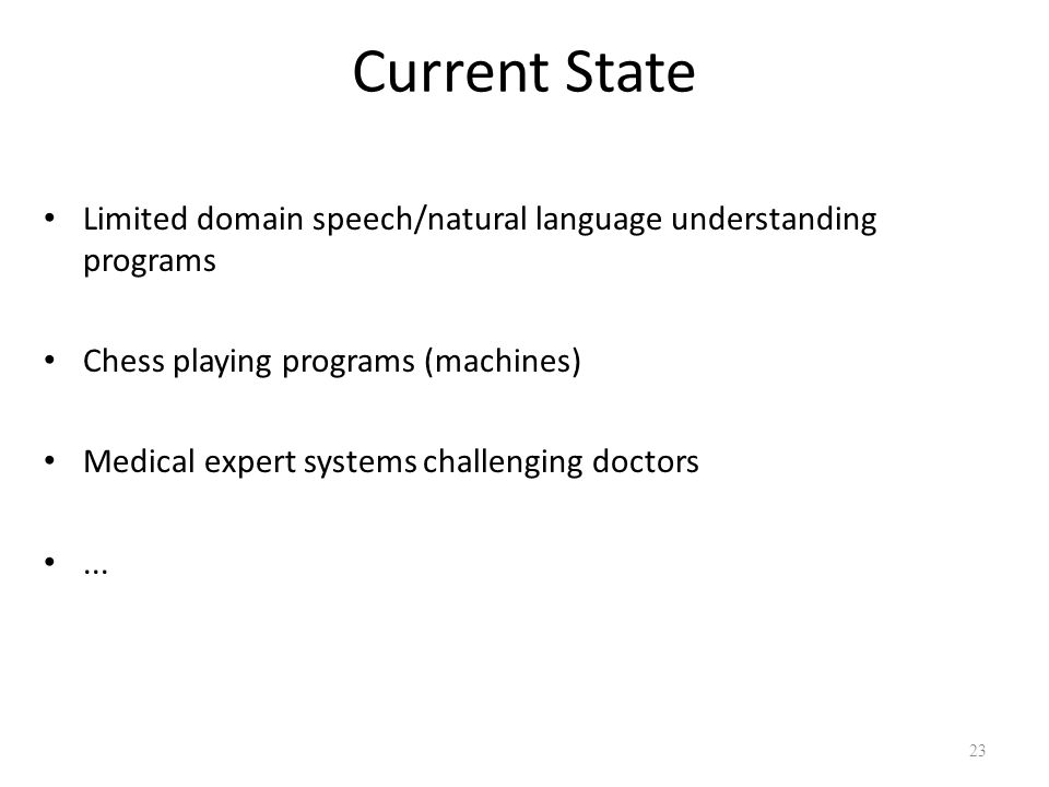 Current State Limited domain speech/natural language understanding programs. Chess playing programs (machines)