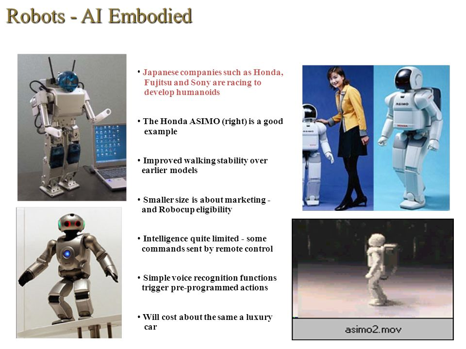 Robots - AI Embodied Japanese companies such as Honda, Fujitsu and Sony are racing to develop humanoids.