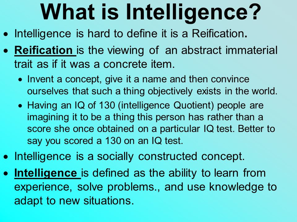 What is Intelligence Intelligence is hard to define it is a Reification.