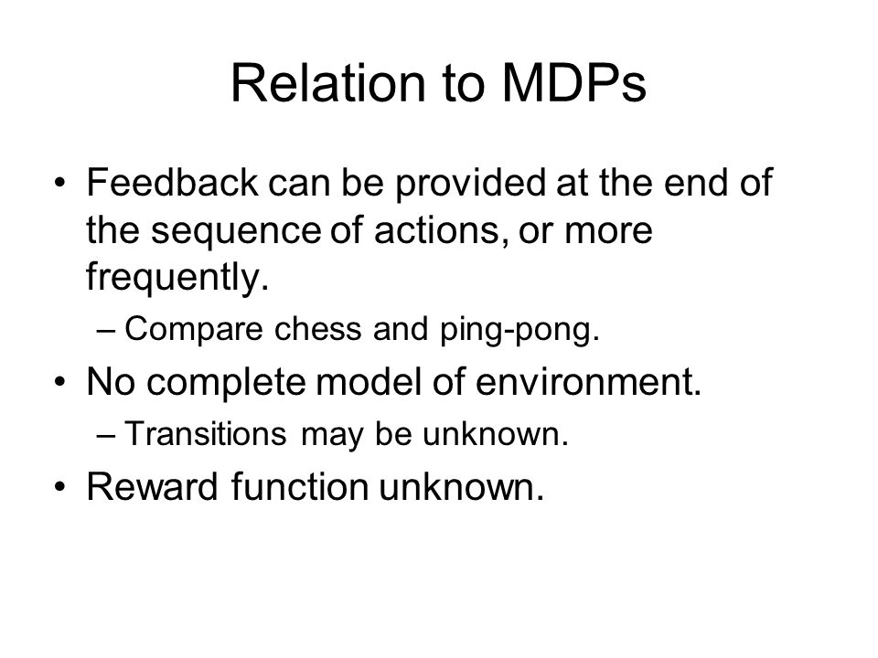 Relation to MDPs Feedback can be provided at the end of the sequence of actions, or more frequently.