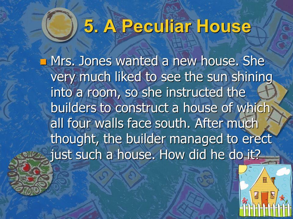 5. A Peculiar House