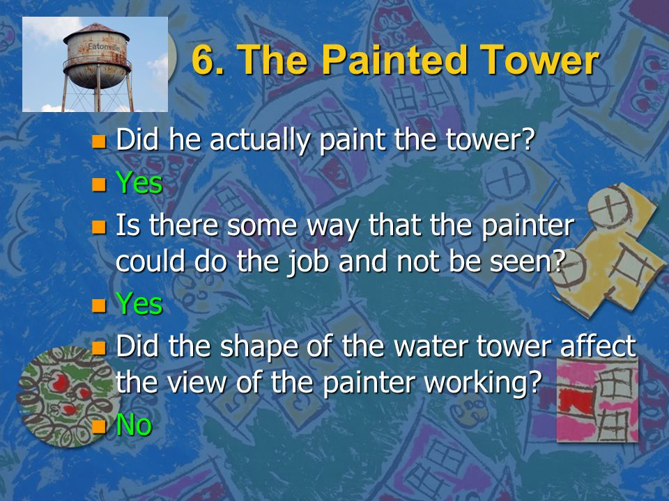 6. The Painted Tower Did he actually paint the tower Yes
