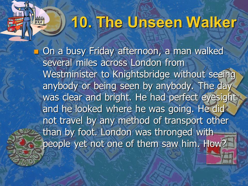 10. The Unseen Walker