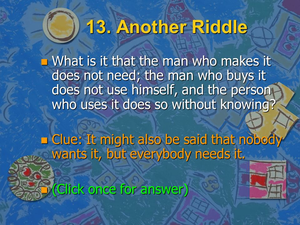 13. Another Riddle