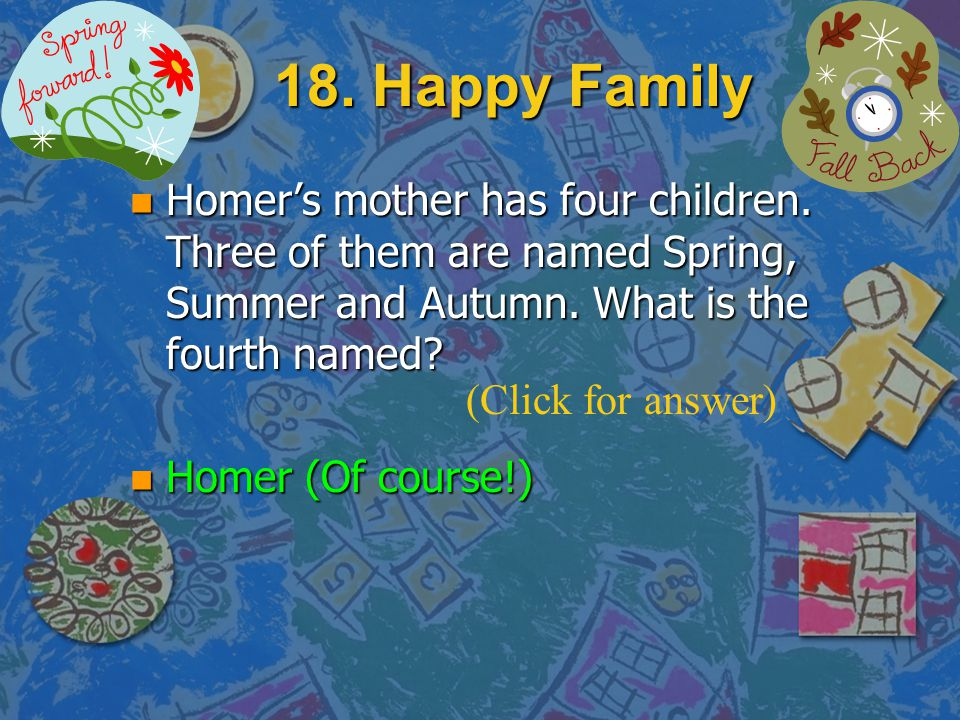 18. Happy Family Homer's mother has four children. Three of them are named Spring, Summer and Autumn. What is the fourth named