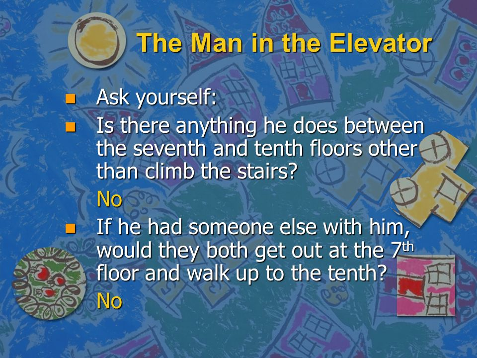 The Man in the Elevator Ask yourself: