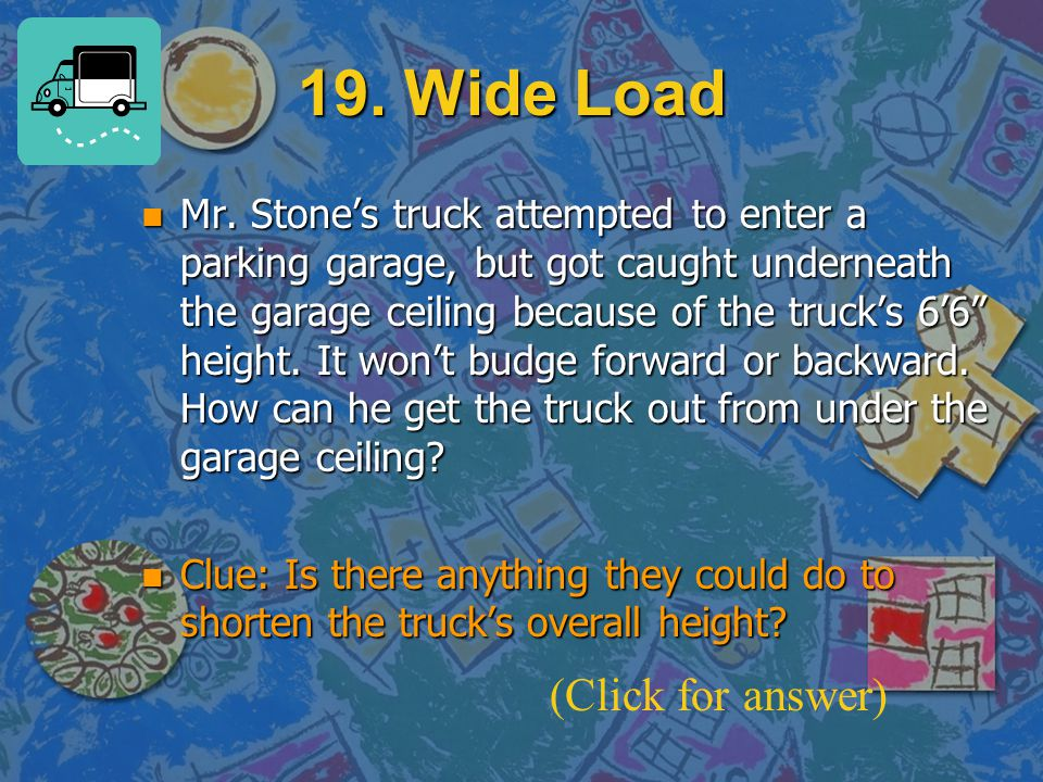 19. Wide Load (Click for answer)