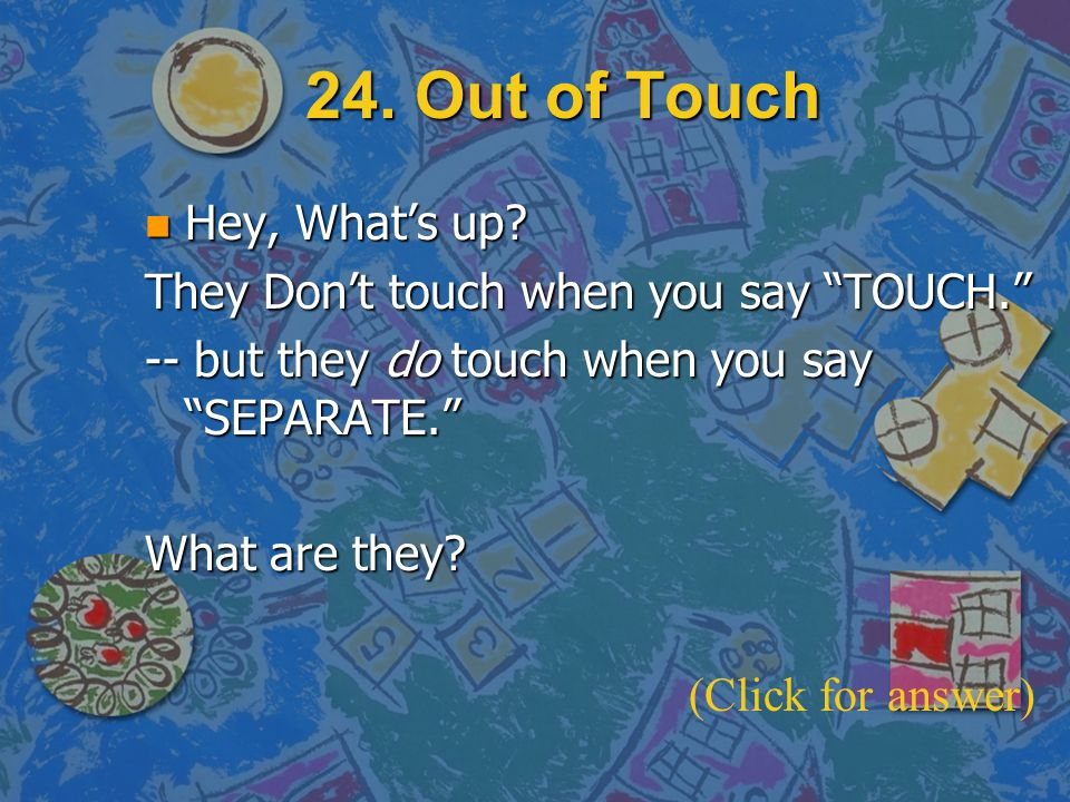 24. Out of Touch Hey, What's up