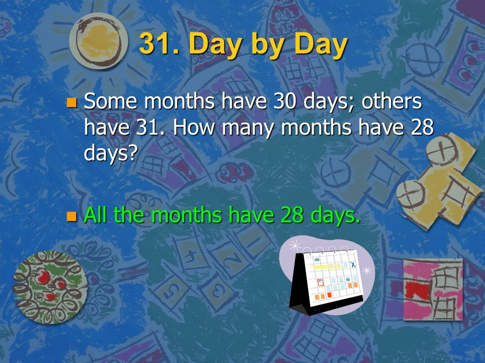 31. Day by Day Some months have 30 days; others have 31.