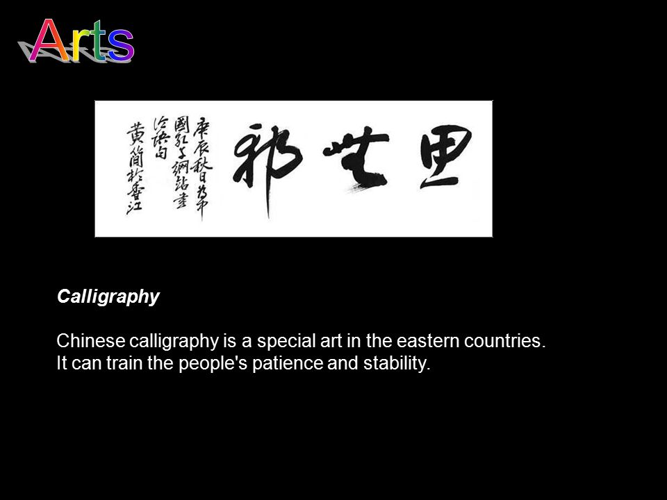 Arts Calligraphy. Chinese calligraphy is a special art in the eastern countries.