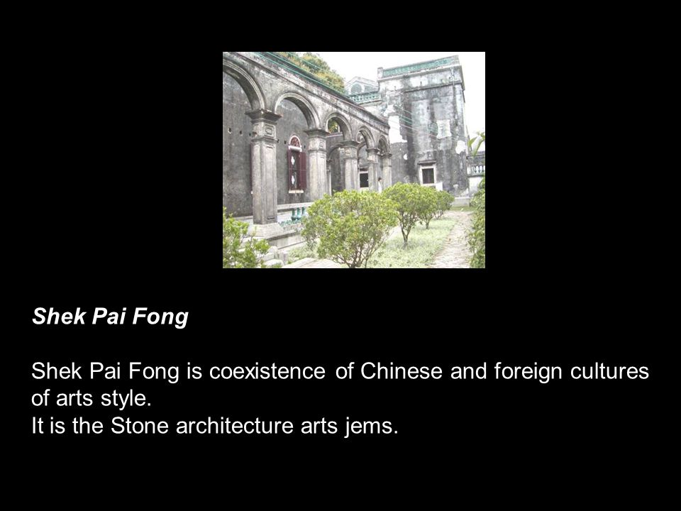 Shek Pai Fong Shek Pai Fong is coexistence of Chinese and foreign cultures.