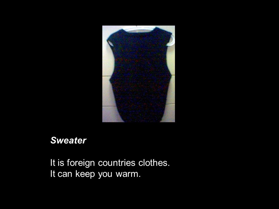 Sweater It is foreign countries clothes. It can keep you warm.