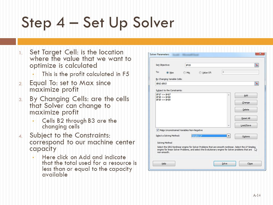 Step 4 – Set Up Solver Set Target Cell: is the location where the value that we want to optimize is calculated.