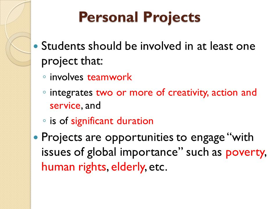 Personal Projects Students should be involved in at least one project that: involves teamwork.