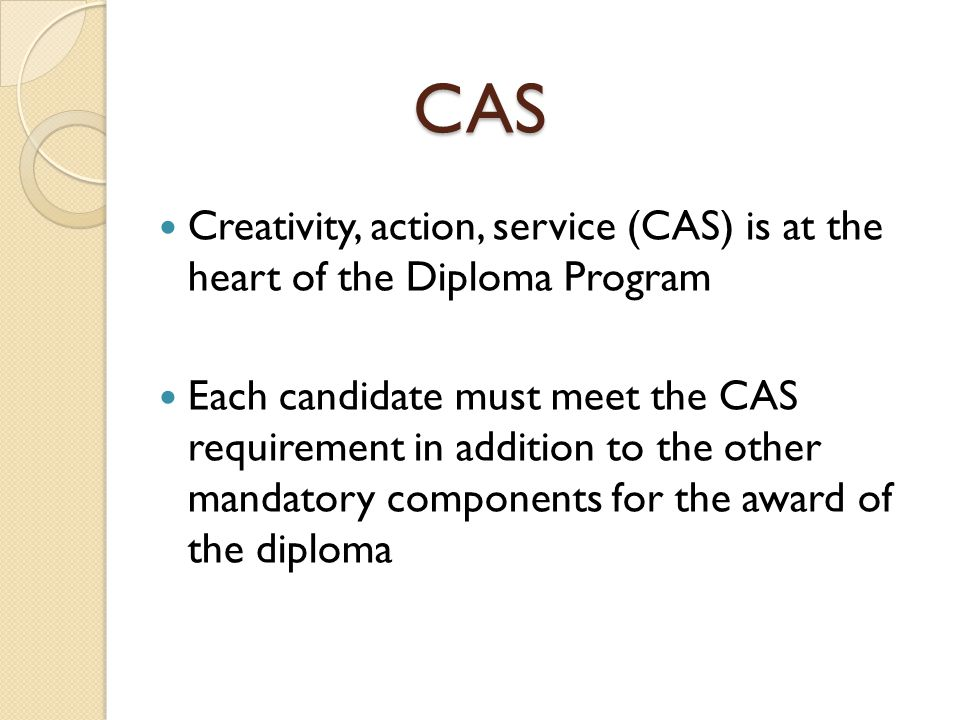 CAS Creativity, action, service (CAS) is at the heart of the Diploma Program.