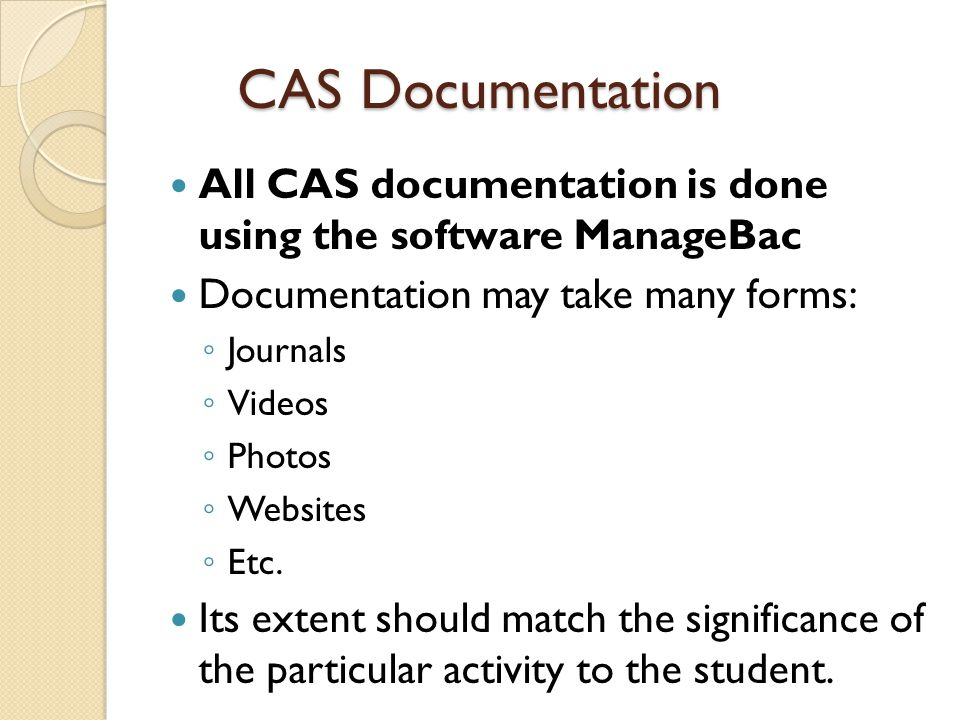 CAS Documentation All CAS documentation is done using the software ManageBac. Documentation may take many forms: