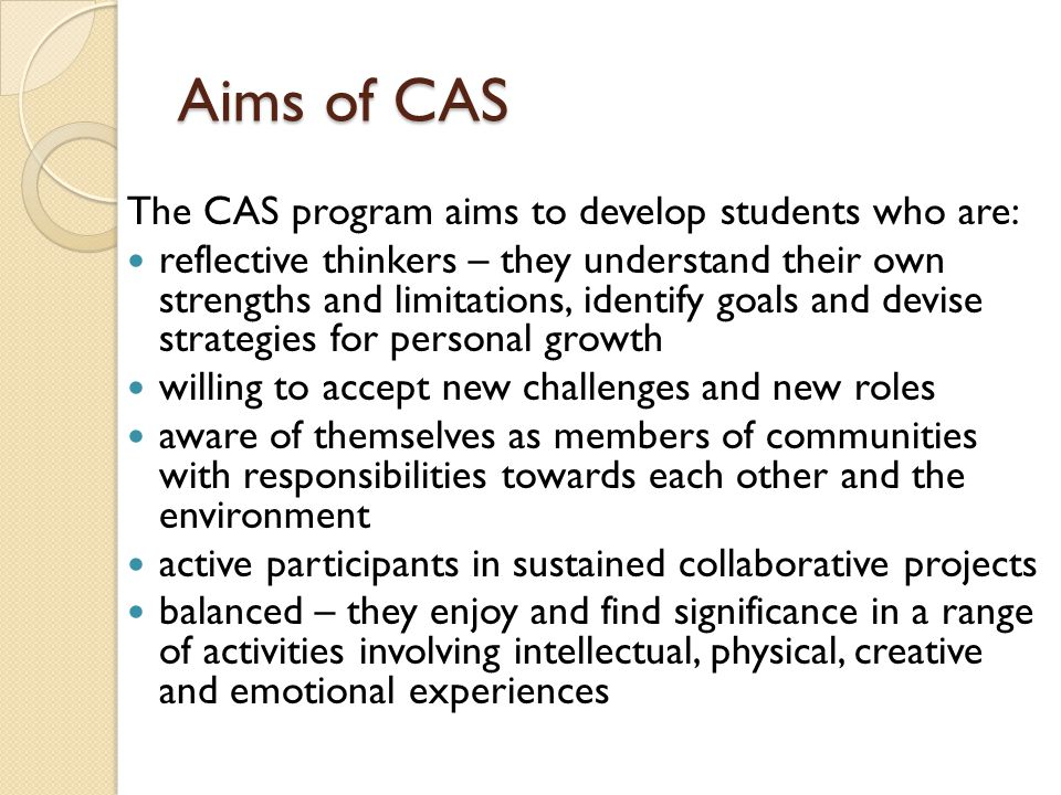 Aims of CAS The CAS program aims to develop students who are:
