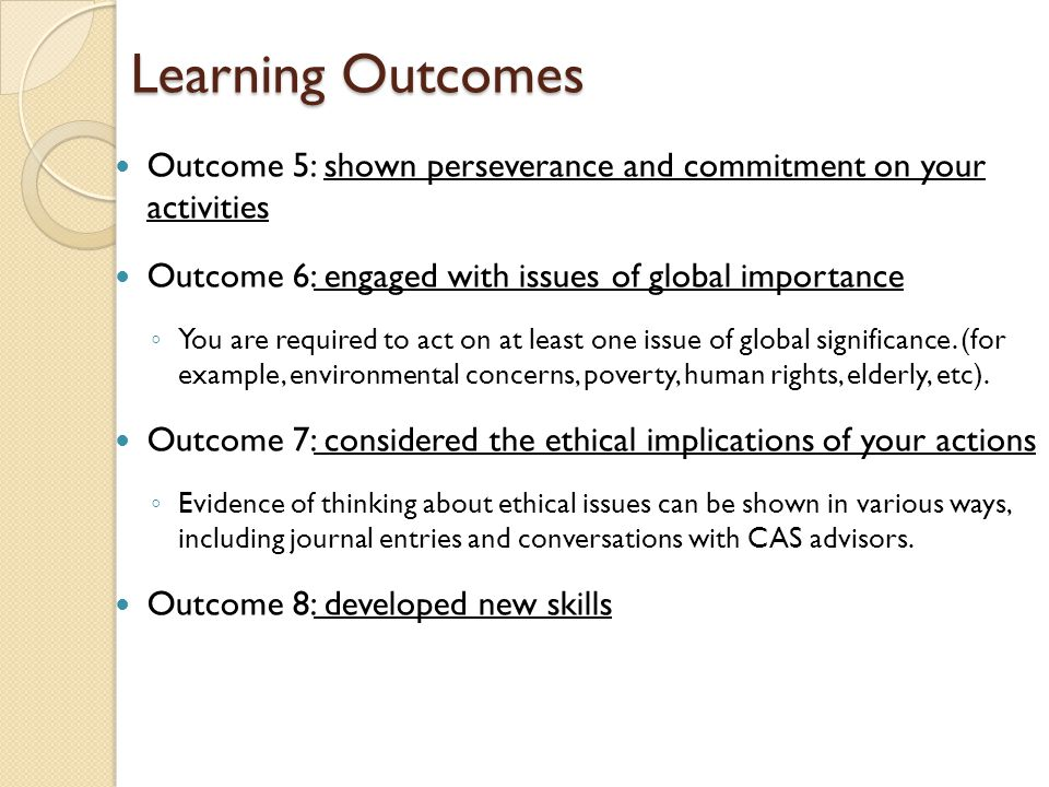 Learning Outcomes Outcome 5: shown perseverance and commitment on your activities. Outcome 6: engaged with issues of global importance.