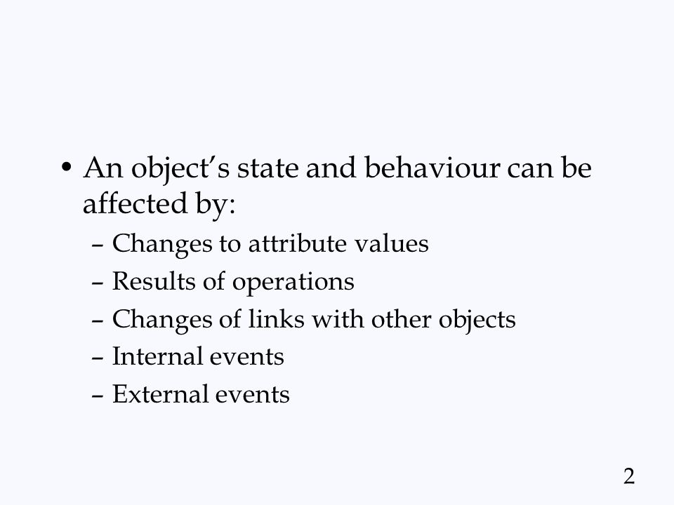 An object's state and behaviour can be affected by: