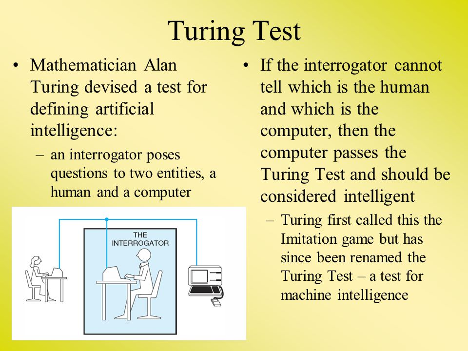 Turing Test Mathematician Alan Turing devised a test for defining artificial intelligence:
