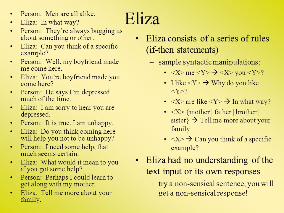 Eliza Eliza consists of a series of rules (if-then statements)
