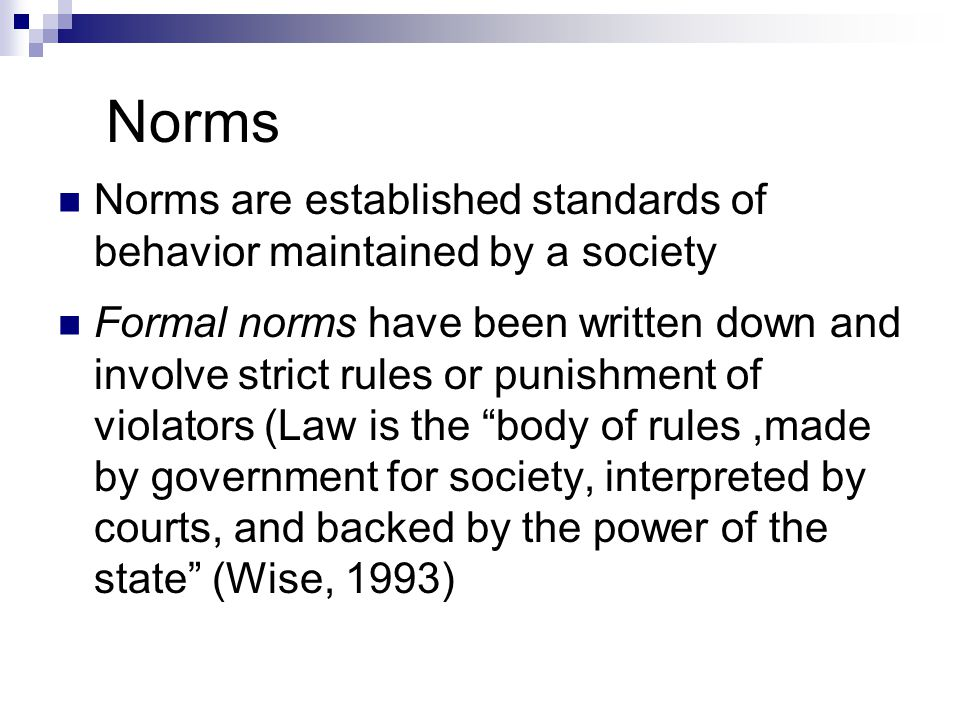 Norms Norms are established standards of behavior maintained by a society.