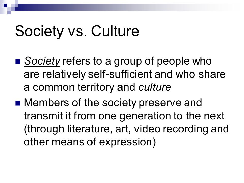 Society vs. Culture Society refers to a group of people who are relatively self-sufficient and who share a common territory and culture.