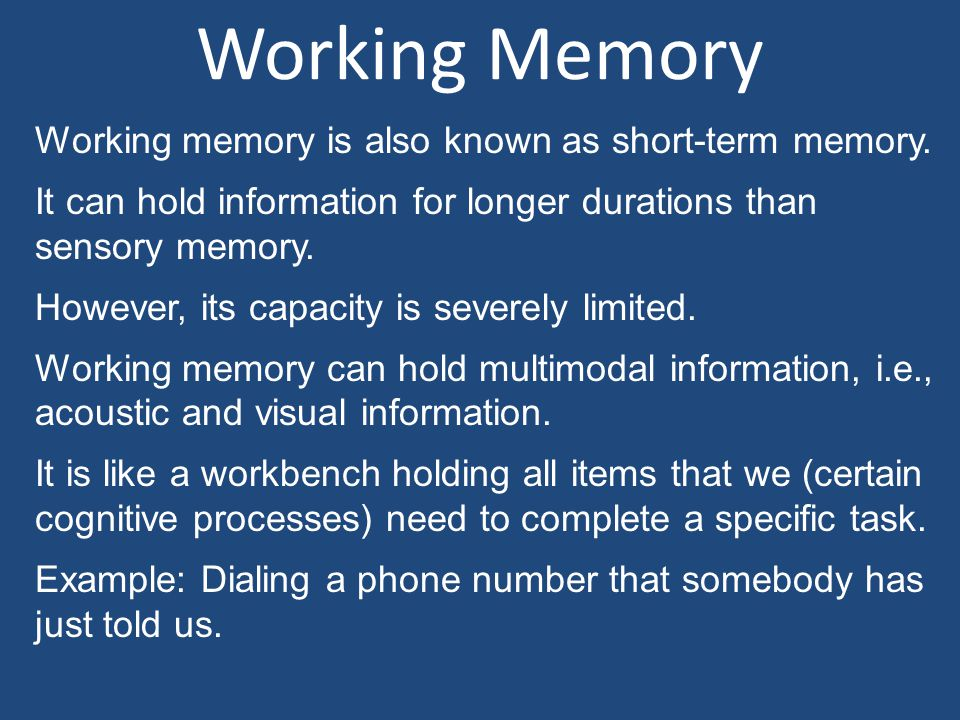 Working Memory Working memory is also known as short-term memory.