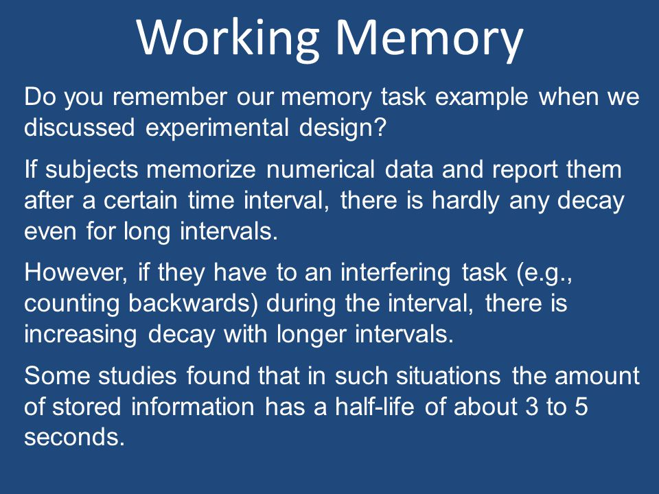 Working Memory Do you remember our memory task example when we discussed experimental design