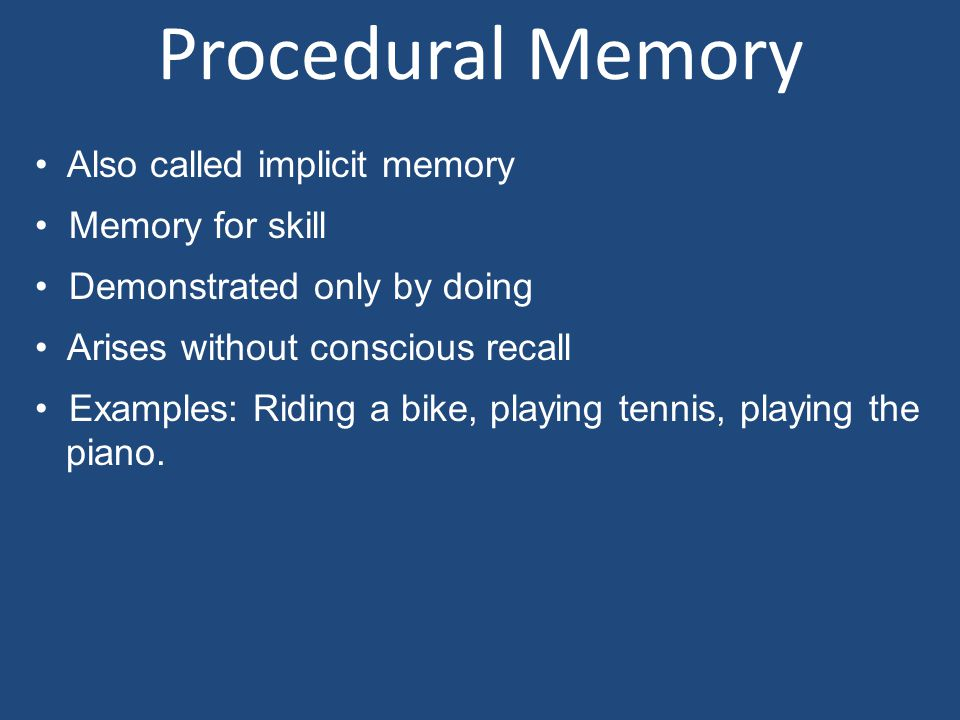 Procedural Memory Also called implicit memory Memory for skill