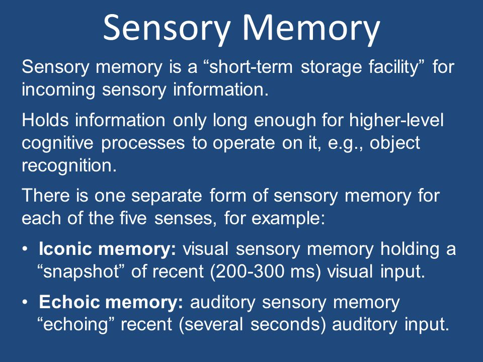 Sensory Memory Sensory memory is a short-term storage facility for incoming sensory information.