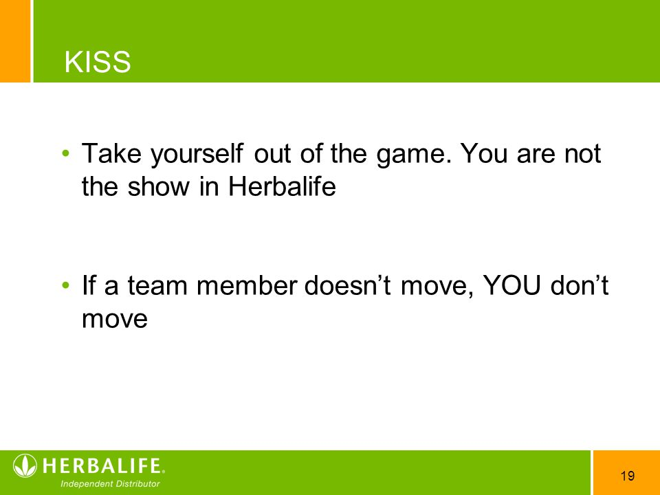 KISS Take yourself out of the game. You are not the show in Herbalife