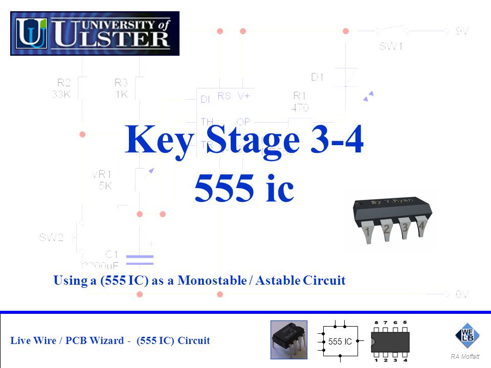 Key Stage 3-4 555 ic. Using a (555 IC) as a Monostable / Astable Circuit. 555 IC. Live Wire / PCB Wizard - (555 IC) Circuit.