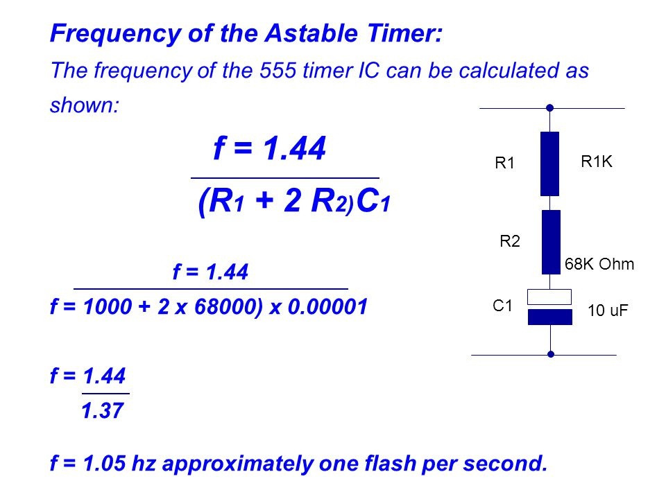(R1 + 2 R2)C1 Frequency of the Astable Timer: