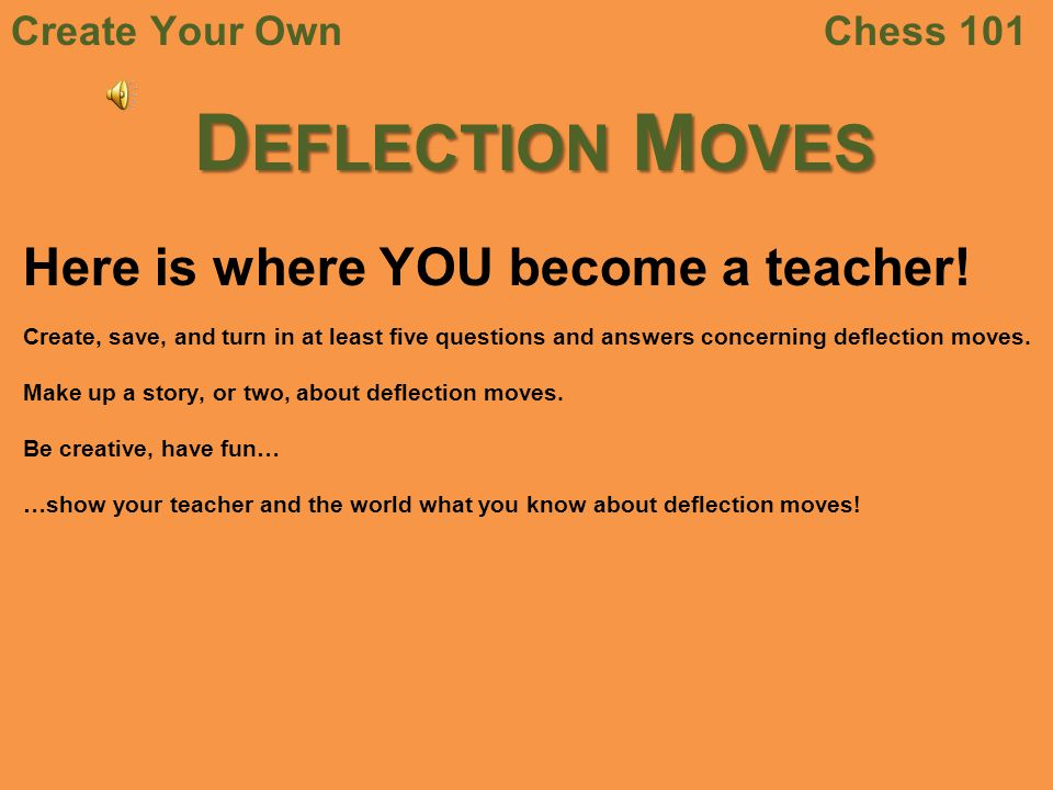 Deflection Moves Here is where YOU become a teacher! Create Your Own