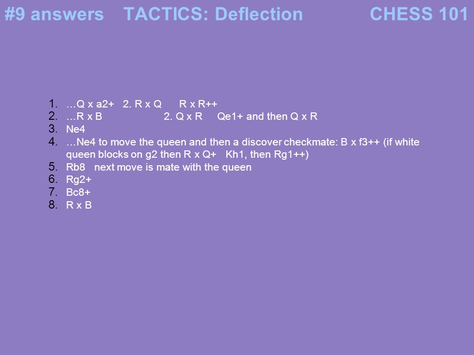 #9 answers TACTICS: Deflection CHESS 101 …Q x a2+ 2. R x Q R x R++