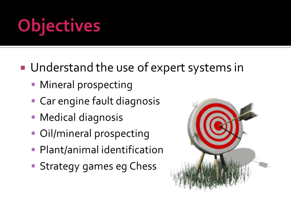 Objectives Understand the use of expert systems in Mineral prospecting