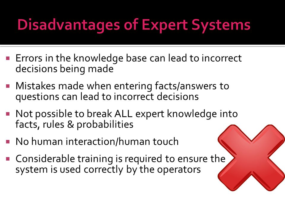 Errors in the knowledge base can lead to incorrect decisions being made