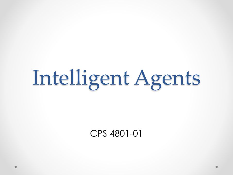Intelligent Agents CPS 4801-01