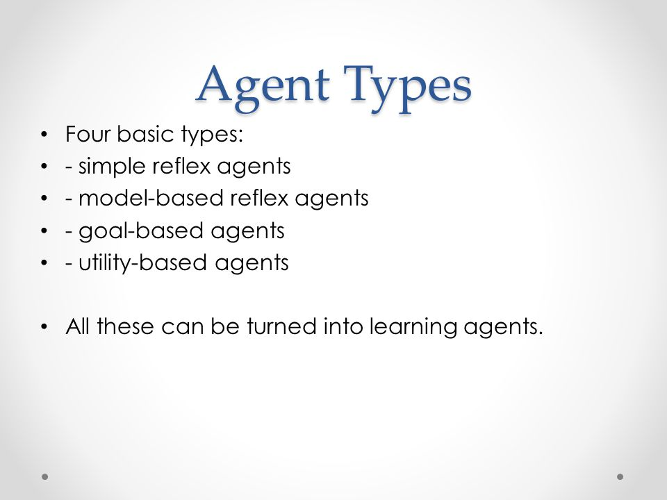 Agent Types Four basic types: - simple reflex agents