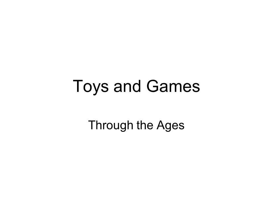Toys and Games Through the Ages