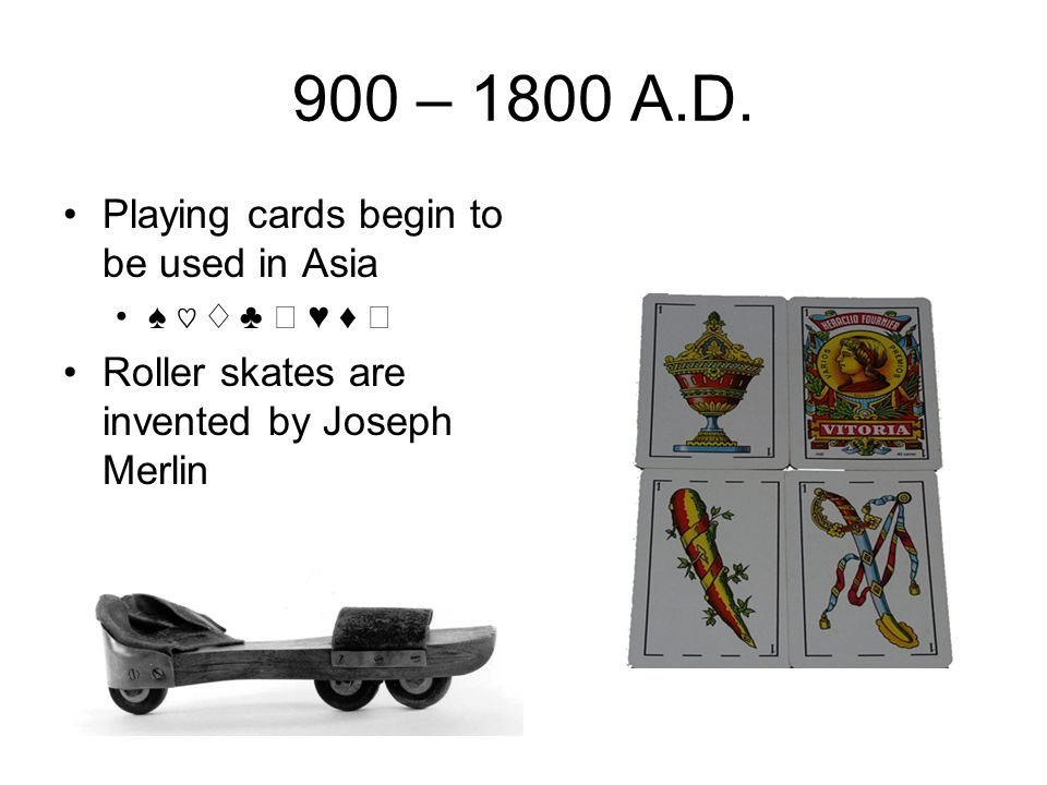 900 – 1800 A.D. Playing cards begin to be used in Asia