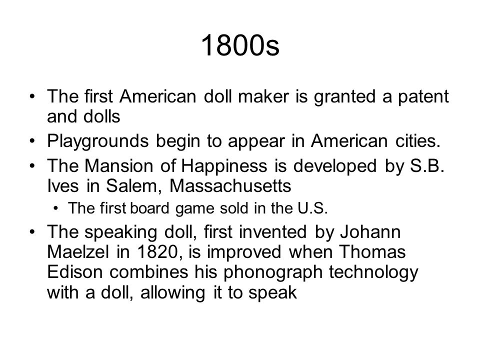 1800s The first American doll maker is granted a patent and dolls