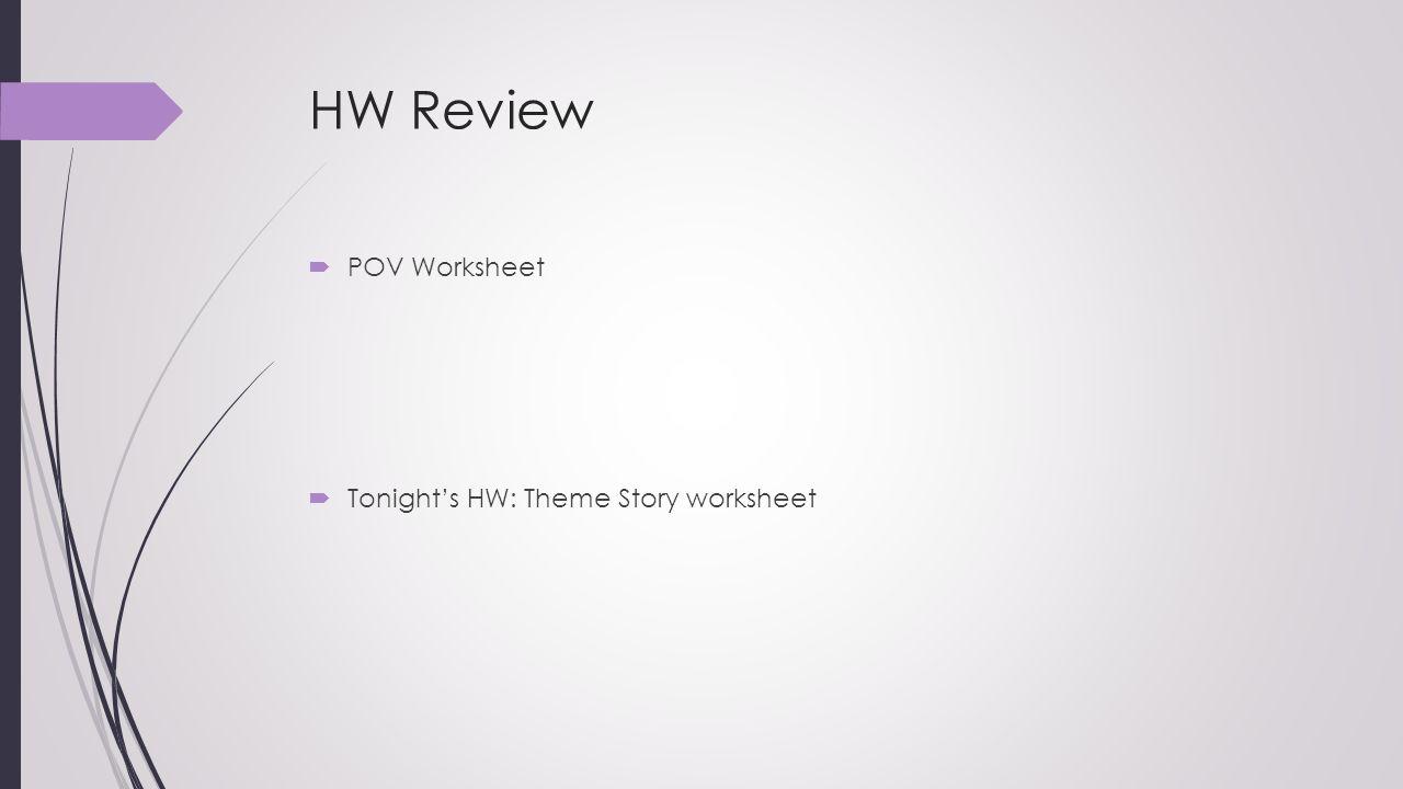 HW Review POV Worksheet Tonight's HW: Theme Story worksheet