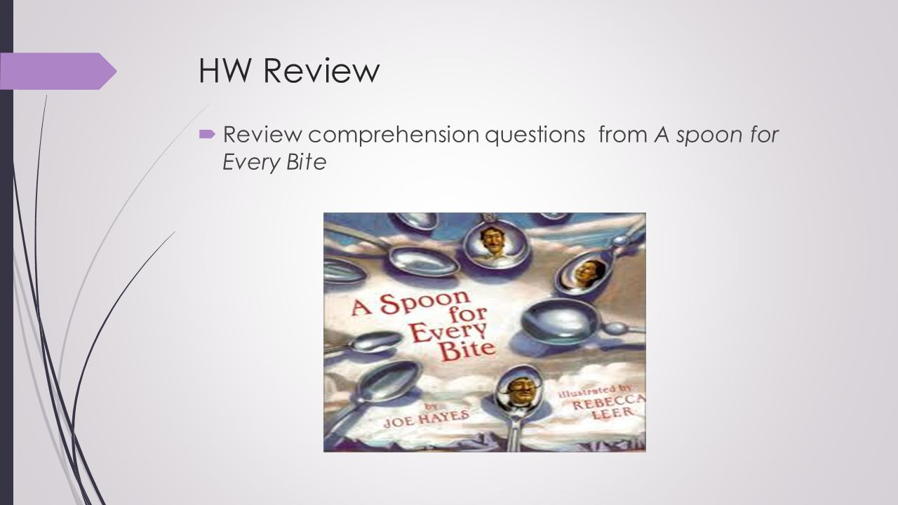 HW Review Review comprehension questions from A spoon for Every Bite