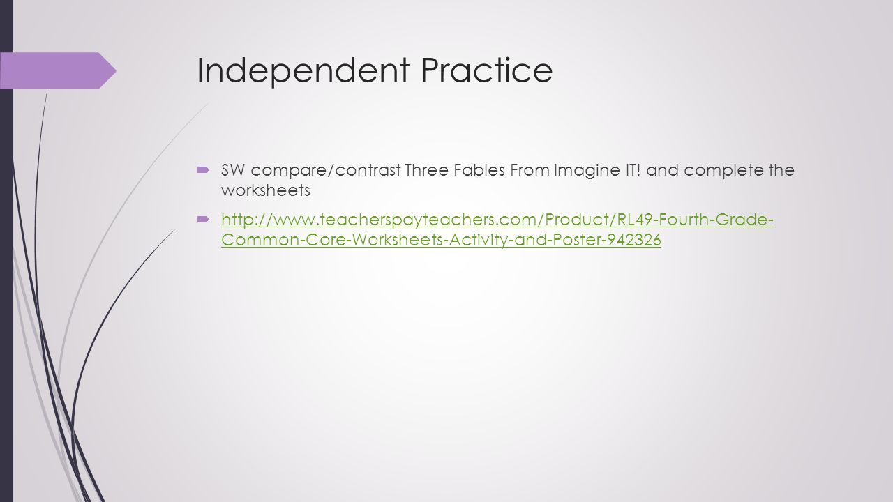 Independent Practice SW compare/contrast Three Fables From Imagine IT! and complete the worksheets.